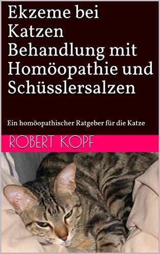 Ekzeme bei Katzen - Behandlung mit Homöopathie und Schüsslersalzen: Ein homöopathischer Ratgeber für die Katze
