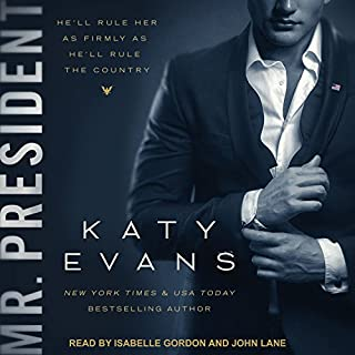 Mr. President     White House Series, Book 1              By:                                                                                                                                 Katy Evans                               Narrated by:                                                                                                                                 Isabelle Gordon,                                                                                        John Lane                      Length: 7 hrs and 38 mins     13 ratings     Overall 4.3