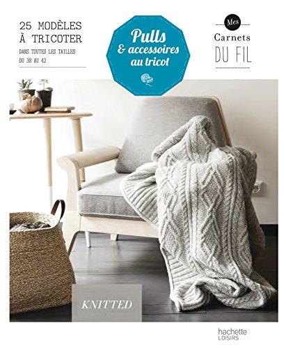 Pulls et accessoires au tricot (Mes carnets du fil)