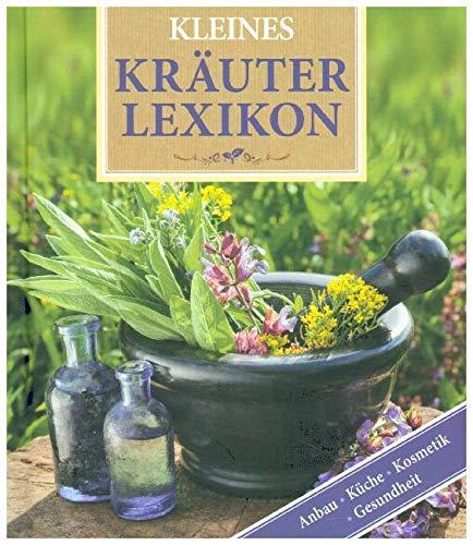 Kleines Kräuter-Lexikon: Anbau, Küche, Kosmetik, Gesundheit