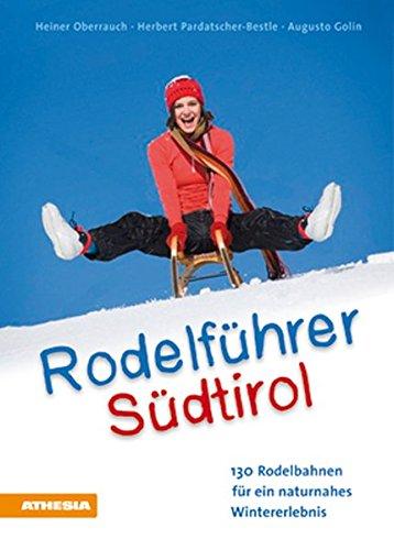 Rodelführer Südtirol: 126 Sodelbahnen für ein naturnahes Wintererlebnis