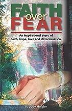 Faith Over Fear: An inspirational story of faith, hope, love and determination