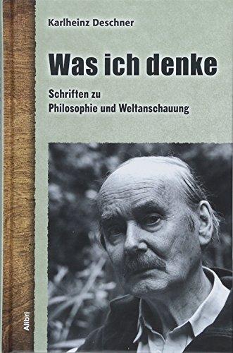 Was ich denke: Schriften zu Philosophie und Weltanschauung