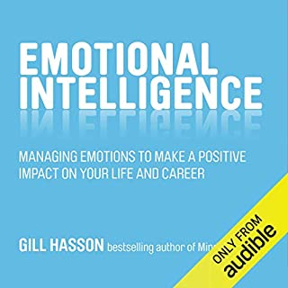 Emotional Intelligence     Managing Emotions to Make a Positive Impact on Your Life and Career              By:                                                                                                                                 Gill Hasson                               Narrated by:                                                                                                                                 Karen Cass                      Length: 4 hrs and 20 mins     43 ratings     Overall 4.2