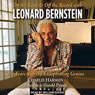 On the Road and off the Record with Leonard Bernstein     My Years with the Exasperating Genius              By:                                                                                                                                 Charlie Harmon,                                                                                        Harold Prince - foreword                               Narrated by:                                                                                                                                 William Dufris                      Length: 10 hrs and 54 mins     2 ratings     Overall 5.0