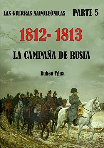 1812-1813- LA CAMPAÑA DE RUSIA (LAS GUERRAS NAPOLEÓNICAS nº 5)