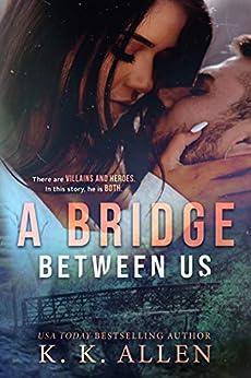 A Bridge Between Us: A Small Town Romance by [K.K. Allen]