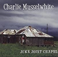 Juke Joint Chapel by Charlie Musselwhite (2013-10-30)