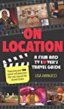 On Location: A Film and TV Lovers Travel Guide [Idioma Inglés]