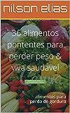 36 alimentos potentes para perder peso & viva saudável: alimentos para perda de gordura (Portuguese Edition)
