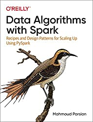 Data Algorithms with Spark: Recipes and Design Patterns for Scaling Up Using Pyspark