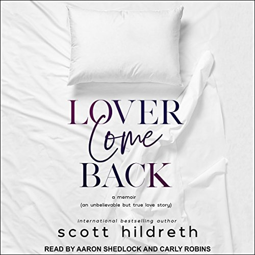 Lover Come Back     An Unbelievable but True Love Story              By:                                                                                                                                 Scott Hildreth                               Narrated by:                                                                                                                                 Carly Robins,                                                                                        Aaron Shedlock                      Length: 8 hrs and 16 mins     10 ratings     Overall 4.5