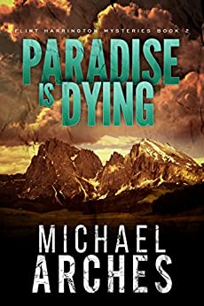 Paradise Is Dying (Flint Harrington Mysteries Book 2) by [Michael Arches]