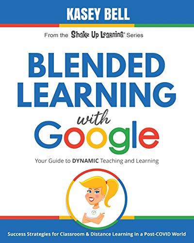 Compare Textbook Prices for Blended Learning with Google: Your Guide to Dynamic Teaching and Learning Shake Up Learning  ISBN 9781735601823 by Bell, Kasey