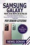 SAMSUNG GALAXY NOTE 20 and NOTE 20 ULTRA 5G: Beginners to Experts Guide to Mastering the New Samsung Galaxy Note 20 & 20 Ultra 5G for Senior Citizens