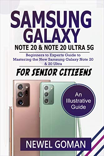 SAMSUNG GALAXY NOTE 20 and NOTE 20 ULTRA 5G: Beginners to Experts Guide to Mastering the New Samsung Galaxy Note 20 & 20 Ultra 5G for Senior Citizens (English Edition)