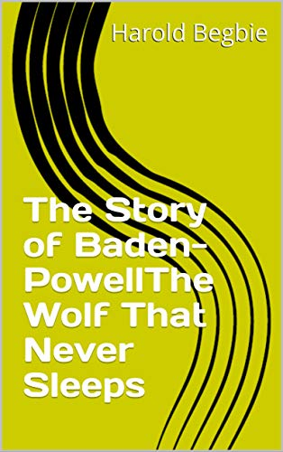 The Story of Baden-PowellThe Wolf That Never Sleeps (English Edition)