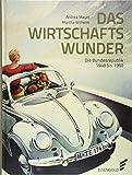 Das Wirtschaftswunder: Die Bundesrepublik 1948 bis 1960