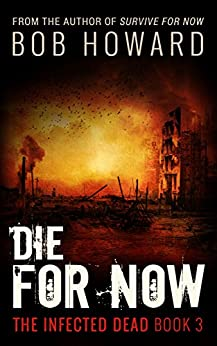 Die For Now (The Infected Dead Book 3) by [Bob Howard]