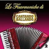 Le Fisarmoniche Vol.2 Di Cantando Ballando...