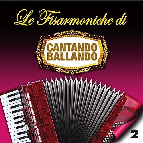 Le Fisarmoniche Vol.2 Di Cantando Ballando