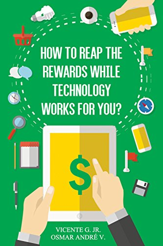 How to reap the rewards while technology works for you: Enjoy the rewards while app and games works for you (English Edition)