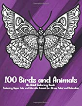 100 Birds and Animals - An Adult Coloring Book Featuring Super Cute and Adorable Animals for Stress Relief and Relaxation  ????