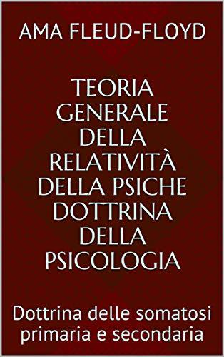 Teoria Generale della Relatività della Psiche Dottrina della psicologia: Dottrina delle somatosi primaria e secondaria