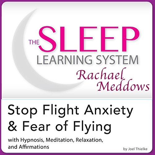Stop Flight Anxiety and Fear of Flying: Hypnosis, Meditation and Subliminal - the Sleep Learning System Featuring Rachael Meddows                   By:                                                                                                                                 Joel Thielke                               Narrated by:                                                                                                                                 Rachael Meddows                      Length: 2 hrs and 10 mins     Not rated yet     Overall 0.0