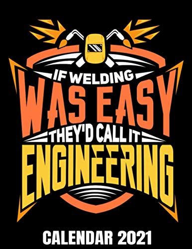 If Welding Was Easy They'd Call It Engineering Calendar 2021: Welder Joke Calendar Appointment Planner Book And Organizer Journal With Project Planner Pages