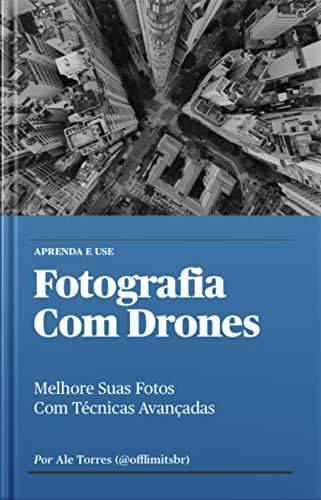 Fotografia Com Drones: Melhore Suas Fotos com Técnicas Avançadas (Aprenda e Use Livro 2) (Portuguese Edition)