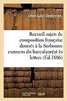Recueil des sujets de composition française donnés à la Sorbonne examens du baccalauréat ès lettres (Sciences Sociales)