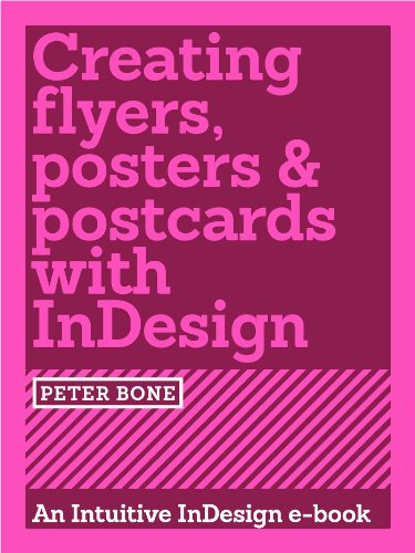 Creating Flyers, Postcards & Posters with InDesign (Intuitive InDesign Book 3) (English Edition)
