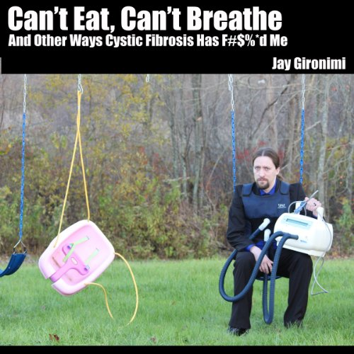 Can't Eat, Can't Breathe and Other Ways Cystic Fibrosis Has F#$%*d Me audiobook cover art
