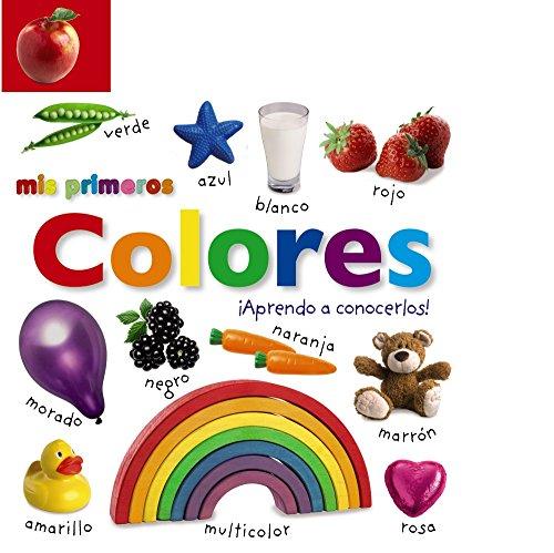 Mis primeros colores. ¡Aprendo a conocerlos! (Castellano - A PARTIR DE 0 AÑOS - IMAGINARIOS (PRIMEROS DICCIONARIOS VISUALES) - Mis primeros...)