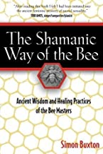 The Shamanic Way of the Bee: Ancient Wisdom and Healing Practices of the Bee Masters by Simon Buxton (2006-01-06)