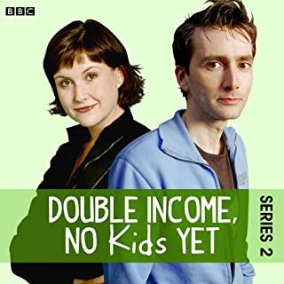 Double Income, No Kids Yet: The Complete Series 2                   By:                                                                                                                                 David Spicer                               Narrated by:                                                                                                                                 David Tennant,                                                                                        Liz Carling                      Length: 2 hrs and 46 mins     35 ratings     Overall 4.9
