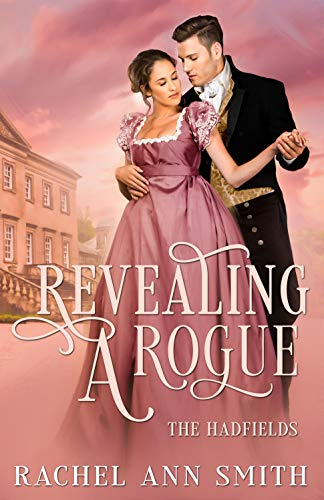 Revealing a Rogue: Steamy Regency Romance (The Hadfields Book 1) by [Rachel Ann Smith]