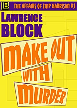 Make Out With Murder (The Affairs of Chip Harrison Book 3) by [Lawrence Block]