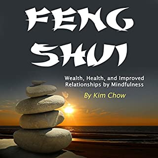 Feng Shui     Wealth, Health, and Improved Relationships by Mindfulness              By:                                                                                                                                 Kim Chow                               Narrated by:                                                                                                                                 Scott Clem                      Length: 1 hr and 15 mins     2 ratings     Overall 5.0
