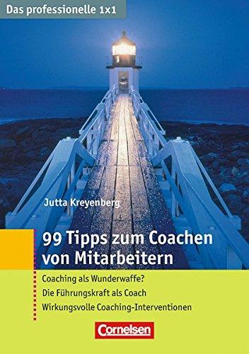 Das professionelle 1 x 1 99 Tipps zum Coachen von Mitarbeitern: Coaching als Wunderwaffe? – Die Führungskraft als Coach – Wirkungsvolle Coaching-Interventionen (Cornelsen Scriptor - Business Profi)