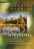 God Is in Control: An Unshakeable Peace in the Midst of Life's Storms