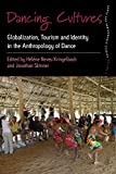 Dancing Cultures: Globalization, Tourism and Identity in the Anthropology of Dance: 4 (Dance and Performance Studies, 4)