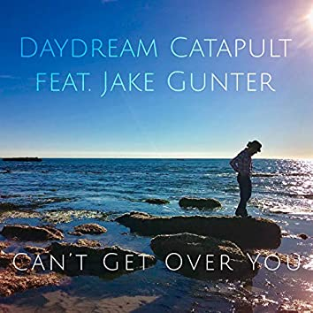 Can't Get over You (feat. Jake Gunter)