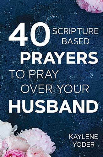 40 Scripture-based Prayers to Pray Over Your Husband: The 'Just Prayers' Version of A Wife's 40-day Fasting and Prayer Journal