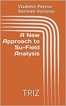 [Vladimir Petrov, German Voronov]のA New Approach to Su-Field  Analysis: TRIZ (English Edition)
