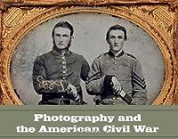 Photography and the American Civil War (Metropolitan Museum of Art Series)
