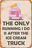 Ice Cream Metal Sign- The Only Running I Do is After The Ice Cream Truck -Wall Decor for Kitchen Supermarket Candy Store Bar Coffee Poster
