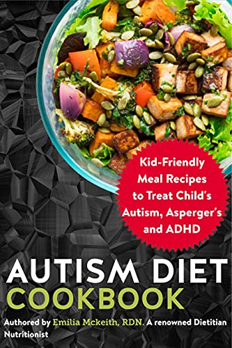 Autism Diet Cookbook: Kid-Friendly Meal Recipes to Treat Child's Autism, Asperger's and ADHD (English Edition)