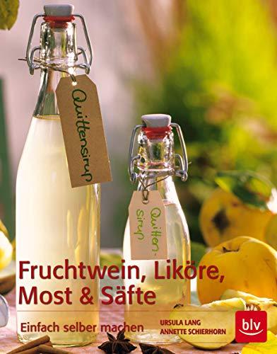 Fruchtwein, Liköre, Most und Säfte: Einfach selber machen
